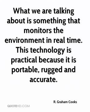 What we are talking about is something that monitors the environment in real time. This technology is practical because it is portable, rugged and accurate.