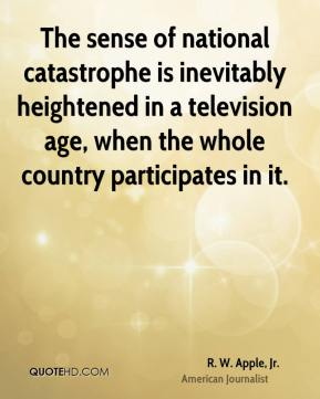 The sense of national catastrophe is inevitably heightened in a television age, when the whole country participates in it.