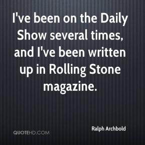 I've been on the Daily Show several times, and I've been written up in Rolling Stone magazine.