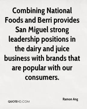 Ramon Ang  - Combining National Foods and Berri provides San Miguel strong leadership positions in the dairy and juice business with brands that are popular with our consumers.
