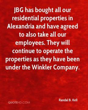Randal B. Kell  - JBG has bought all our residential properties in Alexandria and have agreed to also take all our employees. They will continue to operate the properties as they have been under the Winkler Company.