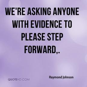 Raymond Johnson  - We're asking anyone with evidence to please step forward.