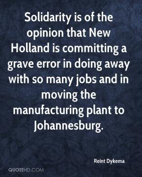Reint Dykema  - Solidarity is of the opinion that New Holland is committing a grave error in doing away with so many jobs and in moving the manufacturing plant to Johannesburg.