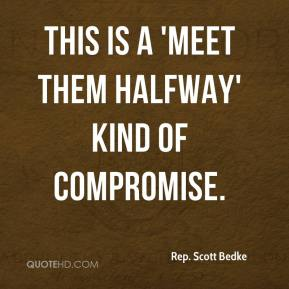 Rep. Scott Bedke  - This is a 'meet them halfway' kind of compromise.