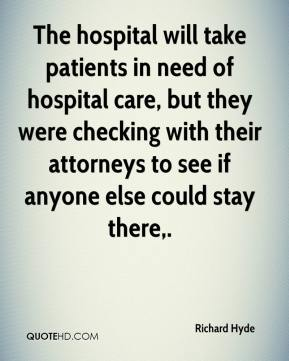 Richard Hyde  - The hospital will take patients in need of hospital care, but they were checking with their attorneys to see if anyone else could stay there.