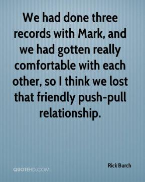 We had done three records with Mark, and we had gotten really comfortable with each other, so I think we lost that friendly push-pull relationship.