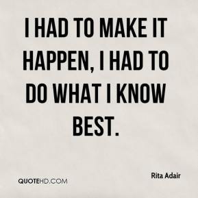 Rita Adair  - I had to make it happen, I had to do what I know best.
