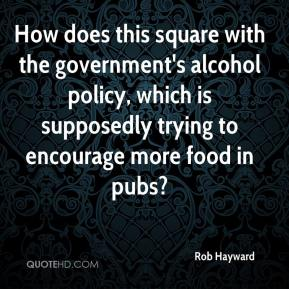 Rob Hayward  - How does this square with the government's alcohol policy, which is supposedly trying to encourage more food in pubs?