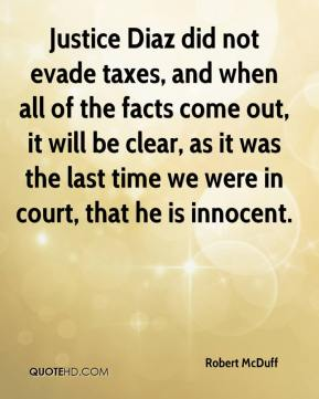 Robert McDuff  - Justice Diaz did not evade taxes, and when all of the facts come out, it will be clear, as it was the last time we were in court, that he is innocent.
