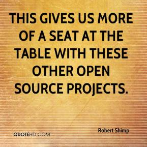 Robert Shimp  - This gives us more of a seat at the table with these other open source projects.