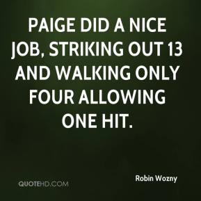Robin Wozny  - Paige did a nice job, striking out 13 and walking only four allowing one hit.