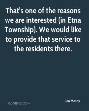 Ron Mosby  - That's one of the reasons we are interested (in Etna Township). We would like to provide that service to the residents there.