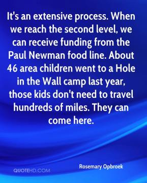 Rosemary Opbroek  - It's an extensive process. When we reach the second level, we can receive funding from the Paul Newman food line. About 46 area children went to a Hole in the Wall camp last year, those kids don't need to travel hundreds of miles. They can come here.