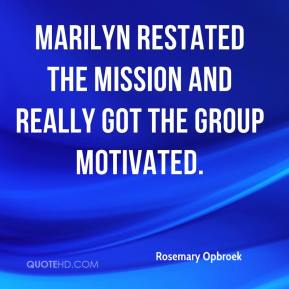Rosemary Opbroek  - Marilyn restated the mission and really got the group motivated.