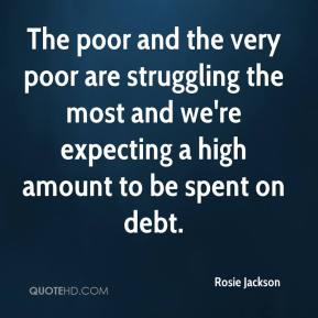 Rosie Jackson  - The poor and the very poor are struggling the most and we're expecting a high amount to be spent on debt.