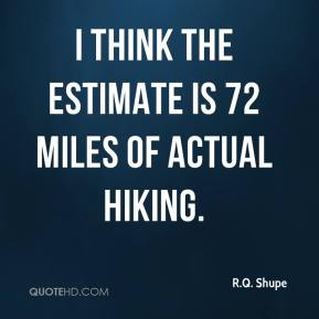 R.Q. Shupe  - I think the estimate is 72 miles of actual hiking.