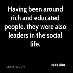 Rubin Salter  - Having been around rich and educated people, they were also leaders in the social life.