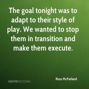 Russ McFarland  - The goal tonight was to adapt to their style of play. We wanted to stop them in transition and make them execute.
