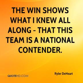 Ryler DeHeart  - The win shows what I knew all along - that this team is a national contender.