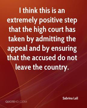 Sabrina Lall  - I think this is an extremely positive step that the high court has taken by admitting the appeal and by ensuring that the accused do not leave the country.