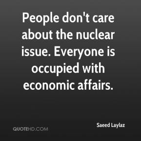 Saeed Laylaz  - People don't care about the nuclear issue. Everyone is occupied with economic affairs.