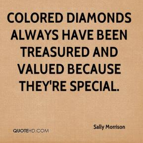 Sally Morrison  - Colored diamonds always have been treasured and valued because they're special.