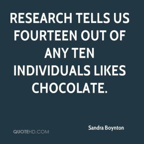 Sandra Boynton  - Research tells us fourteen out of any ten individuals likes chocolate.