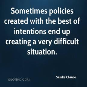 Sandra Chance  - Sometimes policies created with the best of intentions end up creating a very difficult situation.