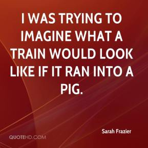 I was trying to imagine what a train would look like if it ran into a pig.