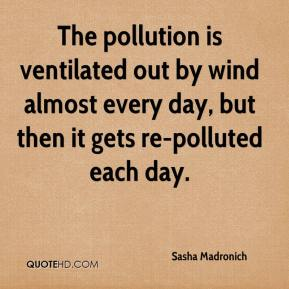 Sasha Madronich  - The pollution is ventilated out by wind almost every day, but then it gets re-polluted each day.