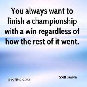 Scott Lawson  - You always want to finish a championship with a win regardless of how the rest of it went.