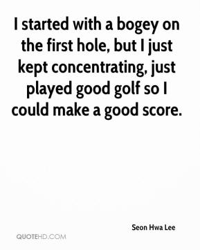 Seon Hwa Lee  - I started with a bogey on the first hole, but I just kept concentrating, just played good golf so I could make a good score.
