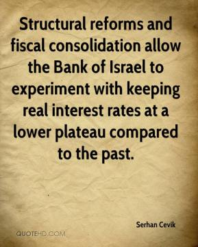 Serhan Cevik  - Structural reforms and fiscal consolidation allow the Bank of Israel to experiment with keeping real interest rates at a lower plateau compared to the past.