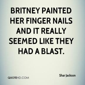 Shar Jackson  - Britney painted her finger nails and it really seemed like they had a blast.