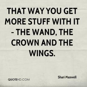 Shari Maxwell  - That way you get more stuff with it - the wand, the crown and the wings.