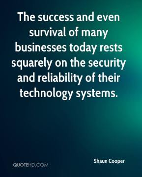 Shaun Cooper  - The success and even survival of many businesses today rests squarely on the security and reliability of their technology systems.