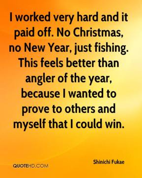 Shinichi Fukae  - I worked very hard and it paid off. No Christmas, no New Year, just fishing. This feels better than angler of the year, because I wanted to prove to others and myself that I could win.