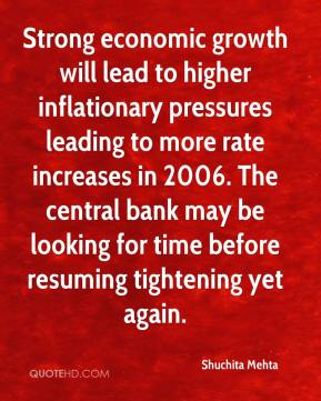 Shuchita Mehta  - Strong economic growth will lead to higher inflationary pressures leading to more rate increases in 2006. The central bank may be looking for time before resuming tightening yet again.