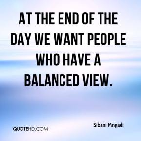 Sibani Mngadi  - At the end of the day we want people who have a balanced view.