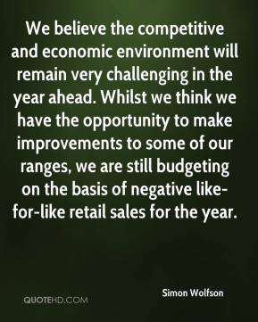 Simon Wolfson  - We believe the competitive and economic environment will remain very challenging in the year ahead. Whilst we think we have the opportunity to make improvements to some of our ranges, we are still budgeting on the basis of negative like-for-like retail sales for the year.