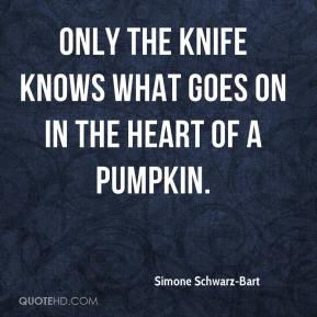 Simone Schwarz-Bart - Only the knife knows what goes on in the heart of a pumpkin.