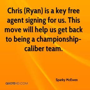 Sparky McEwen  - Chris (Ryan) is a key free agent signing for us. This move will help us get back to being a championship-caliber team.
