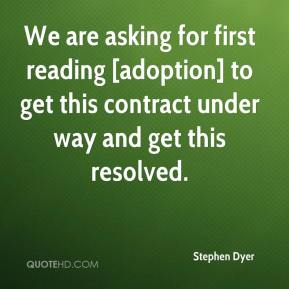 Stephen Dyer  - We are asking for first reading [adoption] to get this contract under way and get this resolved.