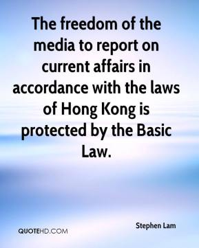Stephen Lam  - The freedom of the media to report on current affairs in accordance with the laws of Hong Kong is protected by the Basic Law.
