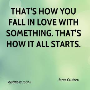 Steve Cauthen  - That's how you fall in love with something. That's how it all starts.