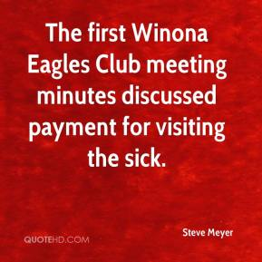 Steve Meyer  - The first Winona Eagles Club meeting minutes discussed payment for visiting the sick.