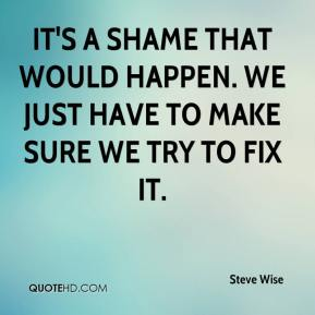 Steve Wise  - It's a shame that would happen. We just have to make sure we try to fix it.