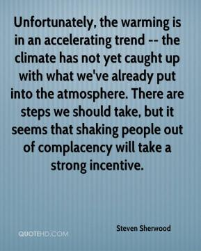 Unfortunately, the warming is in an accelerating trend -- the climate has not yet caught up with what we've already put into the atmosphere. There are steps we should take, but it seems that shaking people out of complacency will take a strong incentive.