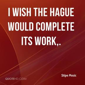 I wish the Hague would complete its work.