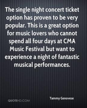Tammy Genovese  - The single night concert ticket option has proven to be very popular. This is a great option for music lovers who cannot spend all four days at CMA Music Festival but want to experience a night of fantastic musical performances.